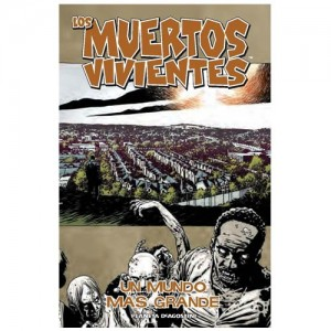 Los Muertos Vivientes 16: Un Mundo M&aacute;s Grande